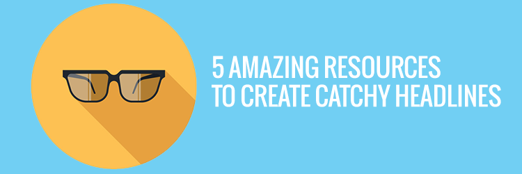 5 Amazing Resources to Create Catchy Headlines