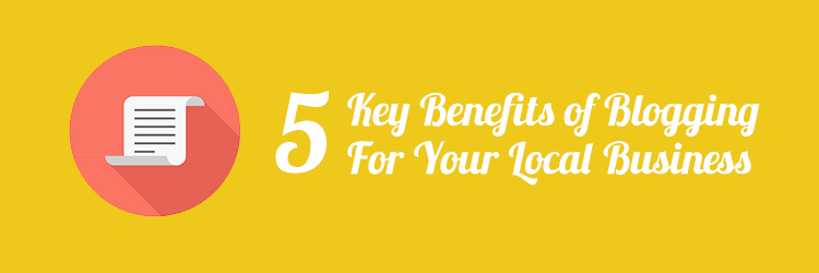 5 Key Benefits of Blogging for Local Businesses