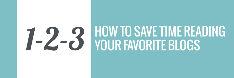 How To Save Time Reading Your Favorite Blogs